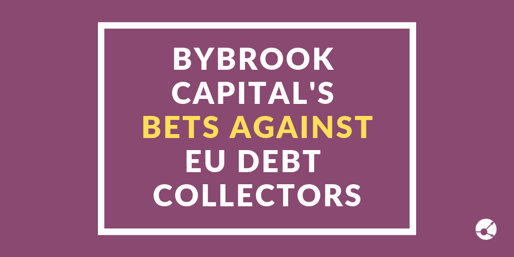 Bybrook's bets against EU debt collectors